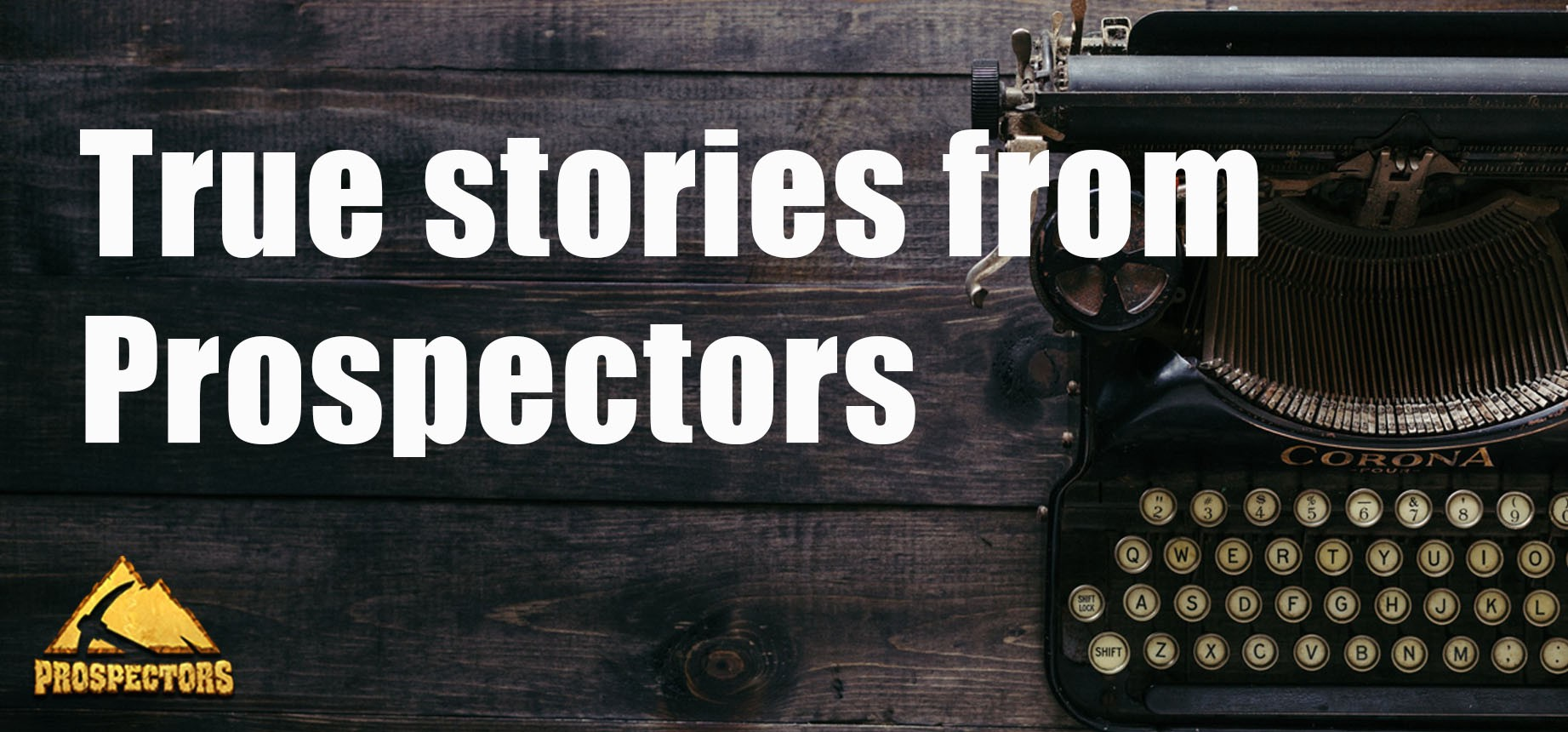 True Stories from Prospectors: The life of a Gold miner